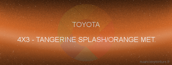 Peinture Toyota 4X3 Tangerine Splash/orange Met.